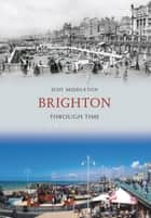 Brighton Through Time A Second Selection ebook by Judy Middleton