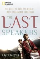 The Last Speakers ebook by K. David Harrison