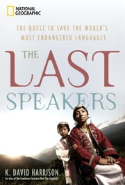 The Last Speakers - The Quest to Save the World's Most Endangered Languages ebook by K. David Harrison