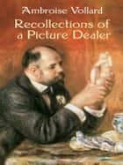 Recollections of a Picture Dealer ebook by Ambroise Vollard