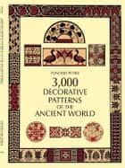 3,000 Decorative Patterns of the Ancient World ebook by Flinders Petrie