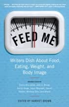Feed Me! ebook by Harriet Brown