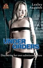 Under Orders: Discovering her own submissive nature ebook by Lesley Asquith