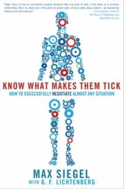 Know What Makes Them Tick - How to Successfully Negotiate Almost Any Situation ebook by Max Siegel,G.F. Lichtenberg