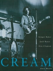 Cream - The Legendary Sixties Supergroup ebook by Chris Welch,Cream