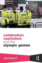 Celebration Capitalism and the Olympic Games ebook by Jules Boykoff