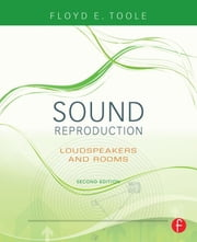 Sound Reproduction - The Acoustics and Psychoacoustics of Loudspeakers and Rooms ebook by Floyd Toole