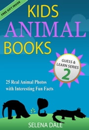 Kids Animal Books - 25 Real Animal Photos With Interesting Fun Facts - Guess And Learn Series, #2 ebook by Selena Dale