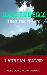 ALMOST ESSENTIALS - LYRICS FROM SONGS BY LAURIAN TALER ebook by Laurian Taler