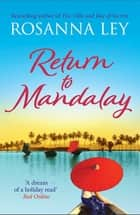 Return to Mandalay - Lose yourself in this stunning feel-good read ebook by Rosanna Ley