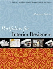 Portfolios for Interior Designers - A Guide to Portfolios, Creative Resumes, and the Job Search ebook by Maureen Mitton