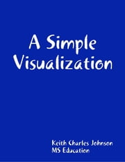 A Simple Visualization ebook by Keith Johnson