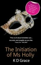 The Initiation of Ms Holly ebook by K D Grace