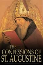 The Confessions of St. Augustine ebook by Saint Augustine,Edward Bouverie Pusey