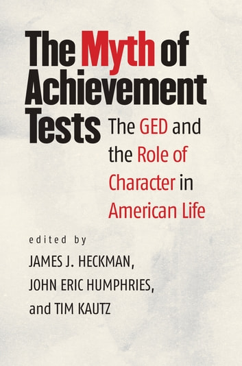 The Myth of Achievement Tests - The GED and the Role of Character in American Life ebook by