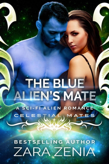 The Blue Alien's Mate: A Sci-Fi Alien Romance - Royally Blue - Celestial Mates, #1 ebook by Zara Zenia