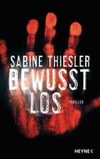 Bewusstlos - Thriller ebook by Sabine Thiesler