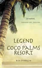 Legend of the Coco Palms Resort ebook by Rita D'Orazio