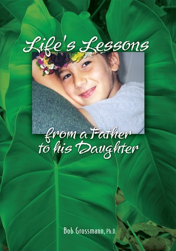 Life's Lessons from a Father to His Daughter ebook by Bob Grossmann,Maya Grossmann