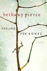Feeling For Bones ebook by Bethany Pierce