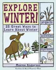 Explore Winter! - 25 Great Ways to Learn About Winter ebook by Maxine Anderson,Alexis Frederick-Frost