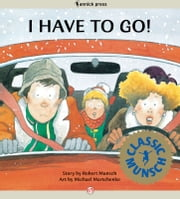I Have to Go! - Read-Aloud Edition ebook by Robert Munsch