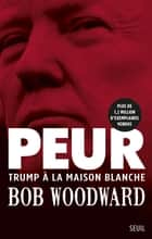 Peur - Trump à la Maison Blanche ebook by Bob Woodward