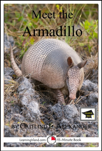 Meet the Armadillo: Educational Version ebook by Caitlind L. Alexander