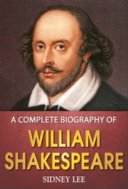 A Complete Biography of William Shakespeare ebook by Sidney Lee