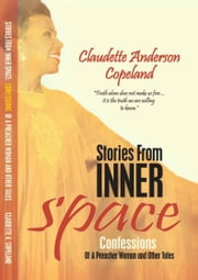 Stories from Inner Space - Confessions of a Preacher Woman and Other Tales ebook by Claudette Anderson Copeland