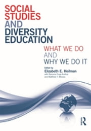 Social Studies and Diversity Education - What We Do and Why We Do It ebook by Elizabeth E. Heilman,Ramona Fruja,Matthew Missias