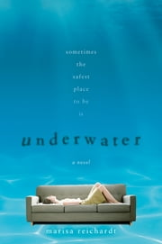 Underwater - A Novel ebook by Marisa Reichardt