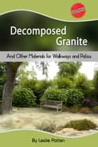 Decomposed Granite and Other Materials for Walkways and Patios ebook by Leslie Patten