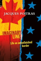Imaginary Line - Life on an Unfinished Border ebook by Jacques Poitras