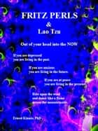 Fritz Perls & Lao Tzu--Out of Your Head, into the Now ebook by Ernest Kinnie