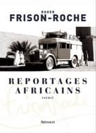 Reportages africains (1946-1960) ebook by Roger Frison-Roche