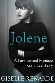Jolene - A Paranormal Menage Romance Story ebook by Giselle Renarde