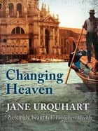 Changing Heaven ebook by Jane Urquhart