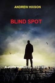Blind Spot - A John Handful Novel # 1 ebook by Andrew Hixson