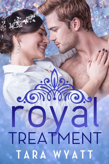 Royal Treatment ebook by Tara Wyatt