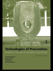 Technologies of Procreation - Kinship in the Age of Assisted Conception ebook by Jeanette Edwards,Sarah Franklin,Eric Hirsch,Frances Price,Marilyn Strathern