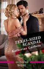 Texas-Sized Scandal ebook by Katherine Garbera