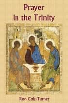 Prayer in the Trinity ebook by Ron Cole-Turner