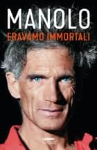 Eravamo immortali ebook by Manolo