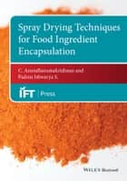 Spray Drying Techniques for Food Ingredient Encapsulation ebook by C. Anandharamakrishnan, Padma Ishwarya S.