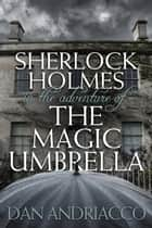 Sherlock Holmes in The Adventure of The Magic Umbrella ekitaplar by Dan Andriacco