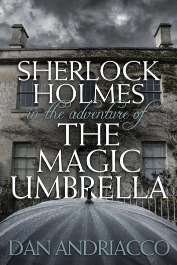 Sherlock Holmes in The Adventure of The Magic Umbrella ebook by Dan Andriacco