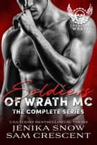 The Soldiers of Wrath MC: Complete Series - The Soldiers of Wrath MC ebook by Jenika Snow, Sam Crescent