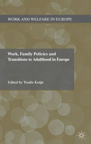 Work, Family Policies and Transitions to Adulthood in Europe ebook by Professor Trudie Knijn