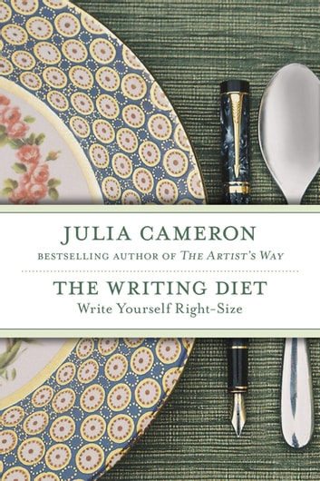 The Writing Diet - Write Yourself Right-Size ebook by Julia Cameron